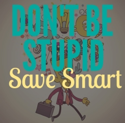 Don't Be Stupid Save Smart Square