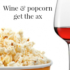 Wine and popcorn get the ax